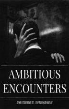 Ambitious Encounters by LovinHimAlways07