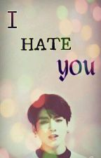 (COMPLETED) I Hate You (18+) by Jimin_wifeuu