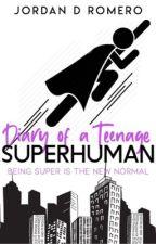 Diary Of A Teenage SuperHuman by Iskipp_U