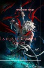 ?Amor entre ninjas?    La hija de Kakashi- Sensei    [ Sasuke y tu] by LaChicaUchiha