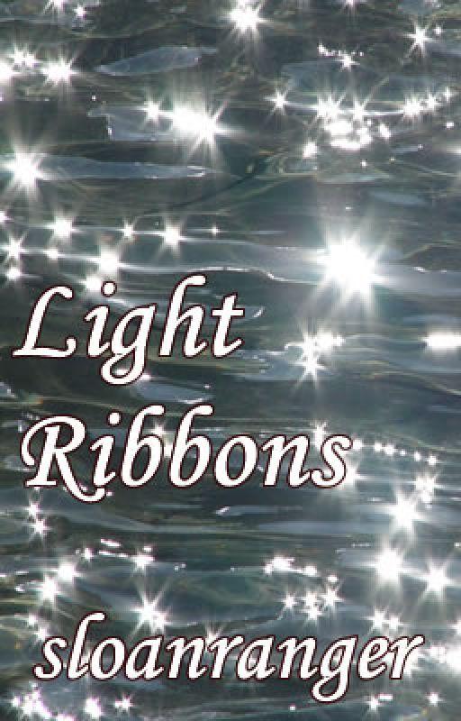 Light  Ribbons  -  @Short Story by sloanranger