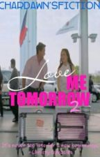 Love Me Tomorrow II CHARDAWN by ReynaCamilaaa
