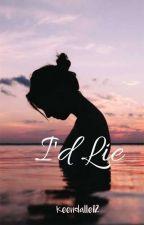 I'd Lie (COMPLETED) by TeenQheenFourteen
