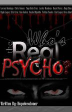 Who's the real psycho? (TOBEPUBLISHED) by Hopelessloner