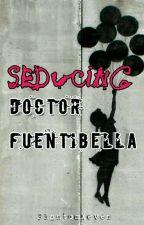 Seducing Doctor Fuentibella  by PhantomXeven
