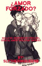 ¿Amor forzado? by SlytherinQueenB