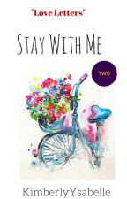 Love Letters: Stay With Me by KimberlyYsabelle