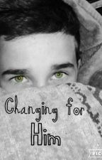 Changing For Him (Hunter Rowland) #1 by BrandonrowlandsHusky