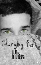 Changing For Him (Hunter Rowland) #1 by BrandonrowlandsHusky