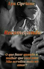 Recomeçando(PAUSADA) by LhyaC_Gray