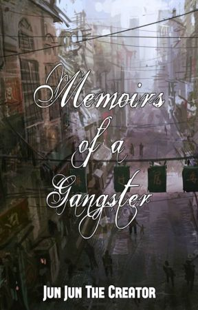 Memoirs of a Gangster by JunJunTheCreator