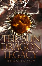 The Sun Dragon Legacy: The Warrior (UNDER HUGE EDIT) by BookWarrior4