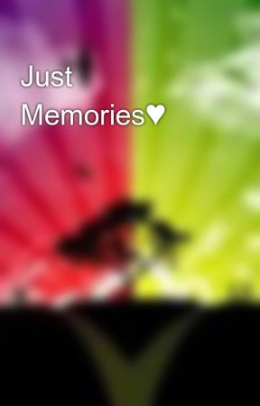 Just Memories♥ by InsanityPrevails