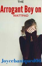 The Arrogant Boy On Wattpad 'Characters' by OrdinaryMePay