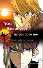you hate as good as you love me by shadowknights8