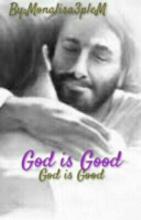 God is Good by Monalisa3pleM