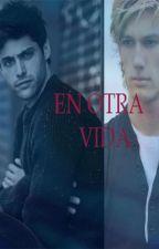 En otra vida  by PrincesaAshelynn