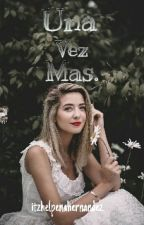 Una Vez Mas. #VCH2 by itzhelpenahernandez