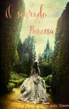 O Segredo Da Princesa  - {Completo✓} by JuliaLimalx