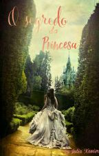 O Segredo Da Princesa  - {Completo✓} by JuliaLimaXL