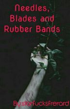 Needles, Blades And Rubber Bands (Frerard)  by Zerosrequiem