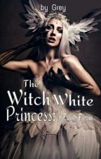 The White Witch Princess: True Form(slow Update) by gracia100802