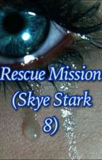 Rescue Mission (Stark's Daughter 8) by MrsGeorgiaB