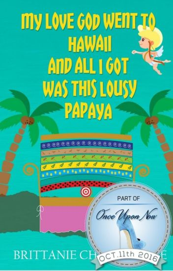 My Love God Went to Hawaii and All I Got Was This Lousy Papaya - #OnceUponNow