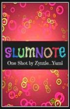 Slumnote (One Shot) by zynxie_yumi