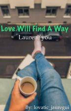 Love will find a way(Lauren/you) by lovatic_jauregui