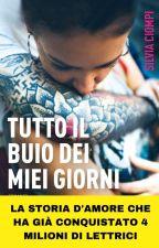 TUTTO IL BUIO DEI MIEI GIORNI (Dal 10 APRILE in LIBRERIA!) by Ciomps93