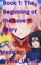 Book 1: The Beginning of The Love Story by Crystal_Uchiha12