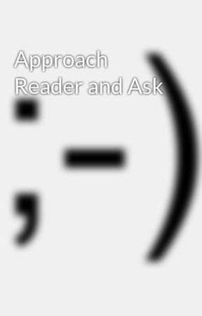 Approach Reader and Ask by blackshadow2002