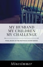 My Husband, my Children, and my Challenge by MineSimmer_260