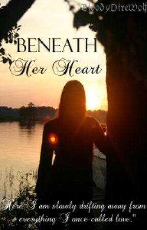 Beneath her Heart by BloodyDireWolf