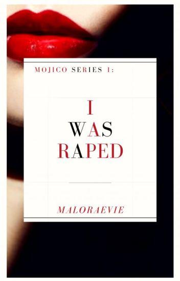 I Was Raped (Mojico Series 1)