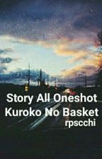 Story All OneShot Kuroko No Basket  by rpscchi