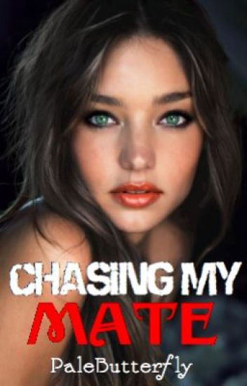 Chasing My Mate