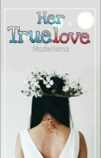 Her True Love by maderisma