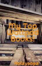 My Top Wattpad Books! by xxholzyxx