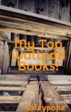 My Top Wattpad Books! by xxholzyxx