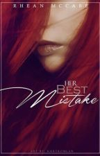 Her Best Mistake (Xavier Series) #Wattys2016 by RheanMcCabe