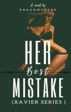 Her Best Mistake (Xavier Series) #Wattys2016 by _iamxxRHEANxx