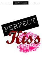 PERFECT KISS (Completed) by prettyAeaea