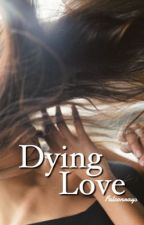 Dying love [completed] by Falconrays