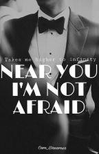 •NEAR YOU I'M NOT AFRAID•  by Cam_Dreamer