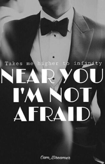 •NEAR YOU I'M NOT AFRAID•