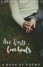 love hurts love heals by manisha1331