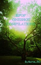 Kpop Oneshot Compilations  by GoStars