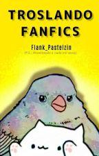 Troslando Fanfics by Flank_Pastelzin
